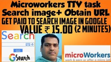 Search Image+Obtain URL (0.20$) TTV task#Microworkers task#get paid to search Image in Google