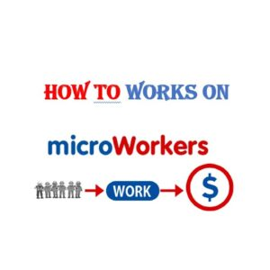 How To Work On Microworkers.com